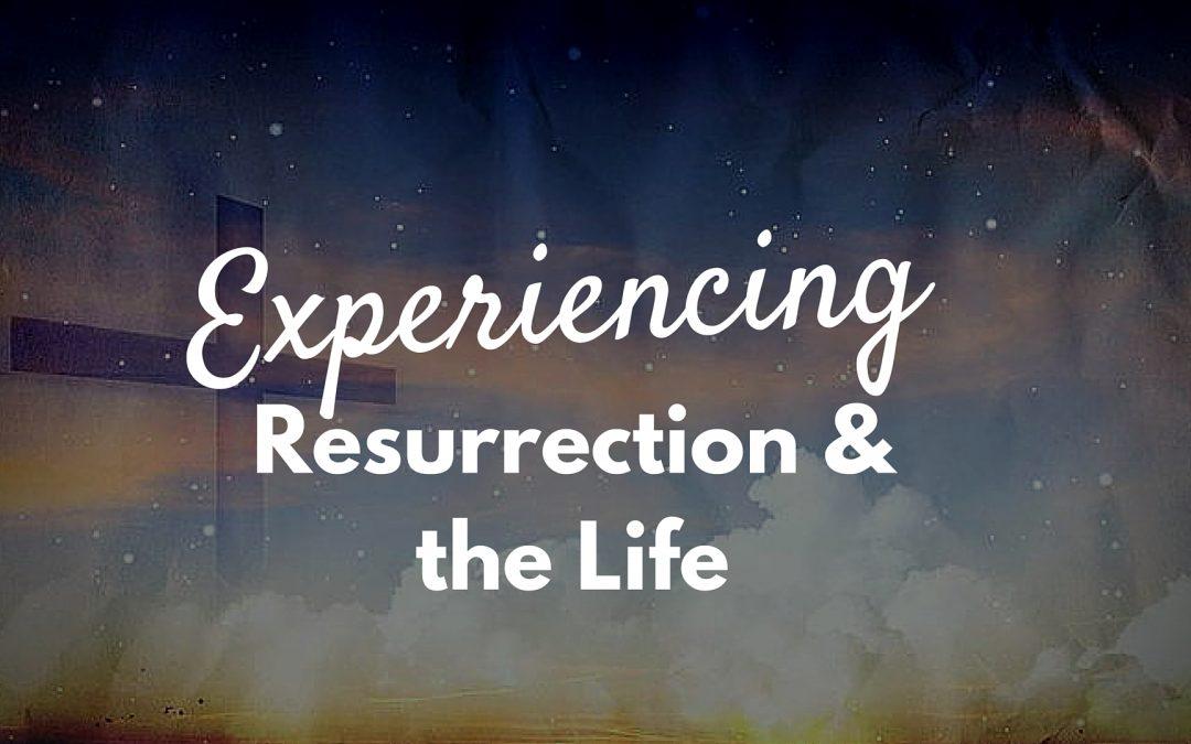 Experiencing Resurrecting Life