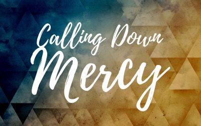 Calling Down Mercy