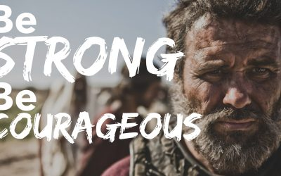 Be Strong, Be Courageous