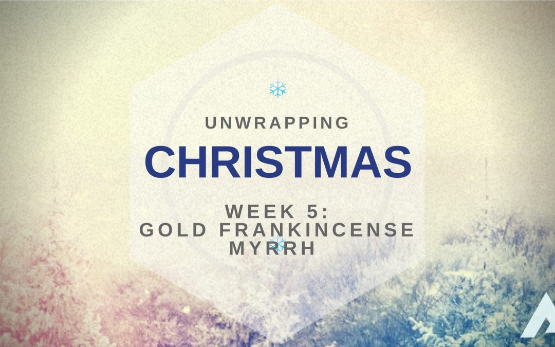 Unwrapping Christmas: Gold, Frankincense & Myrrh
