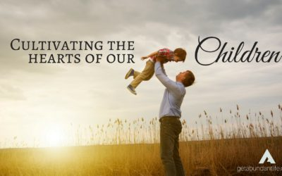 Cultivating the Hearts of Our Children