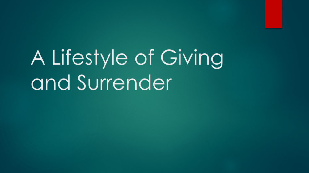 A Lifestyle of Giving and Surrender III