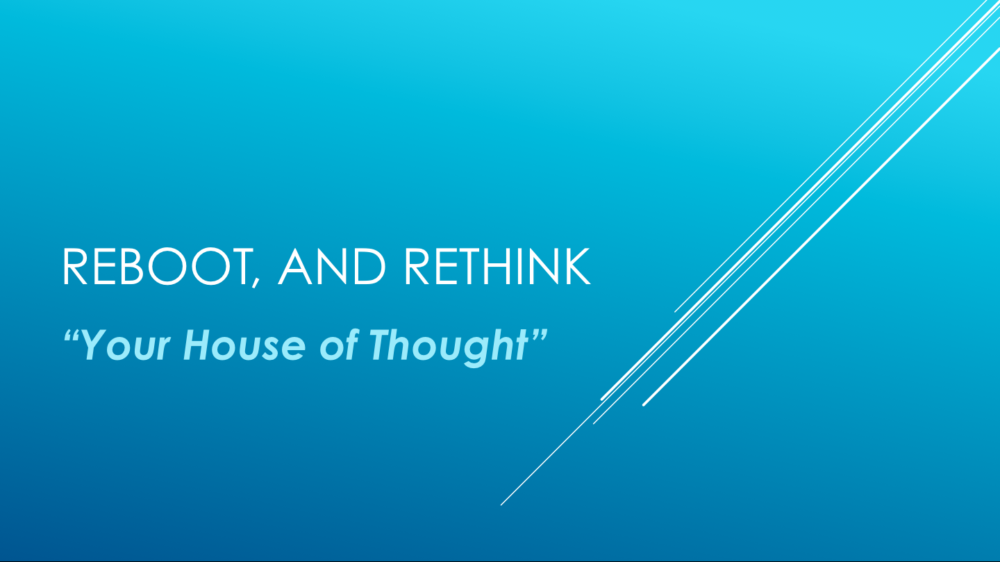 Reboot Part 2: Reboot Your House of Thought