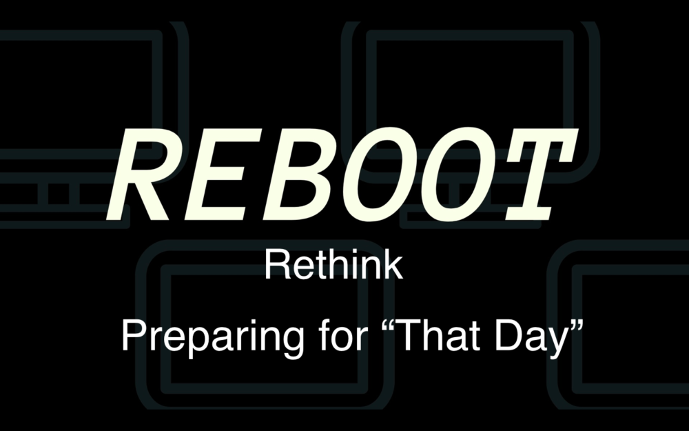 Reboot Part 5: Preparing for