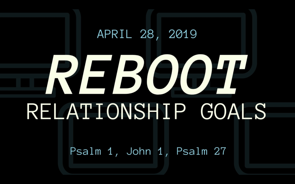 Reboot Part 6: Relationship Goals